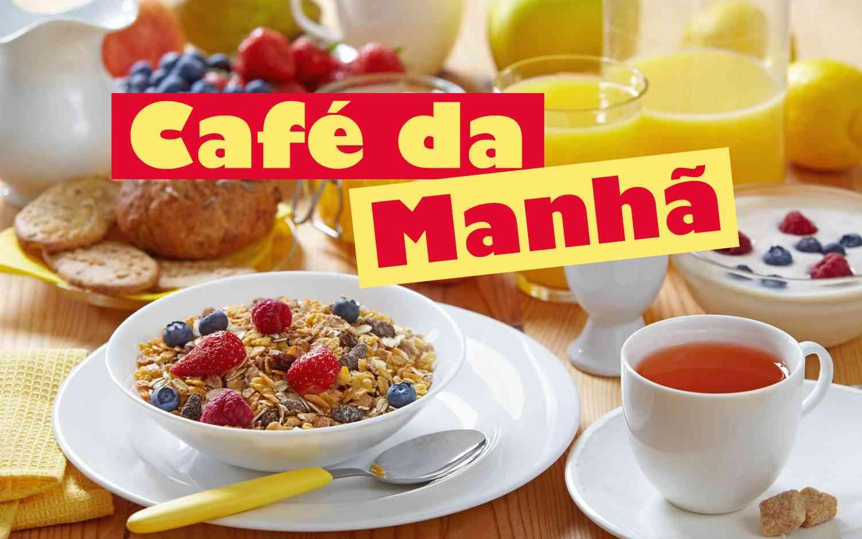café da manhã - a refeição mais importante do dia